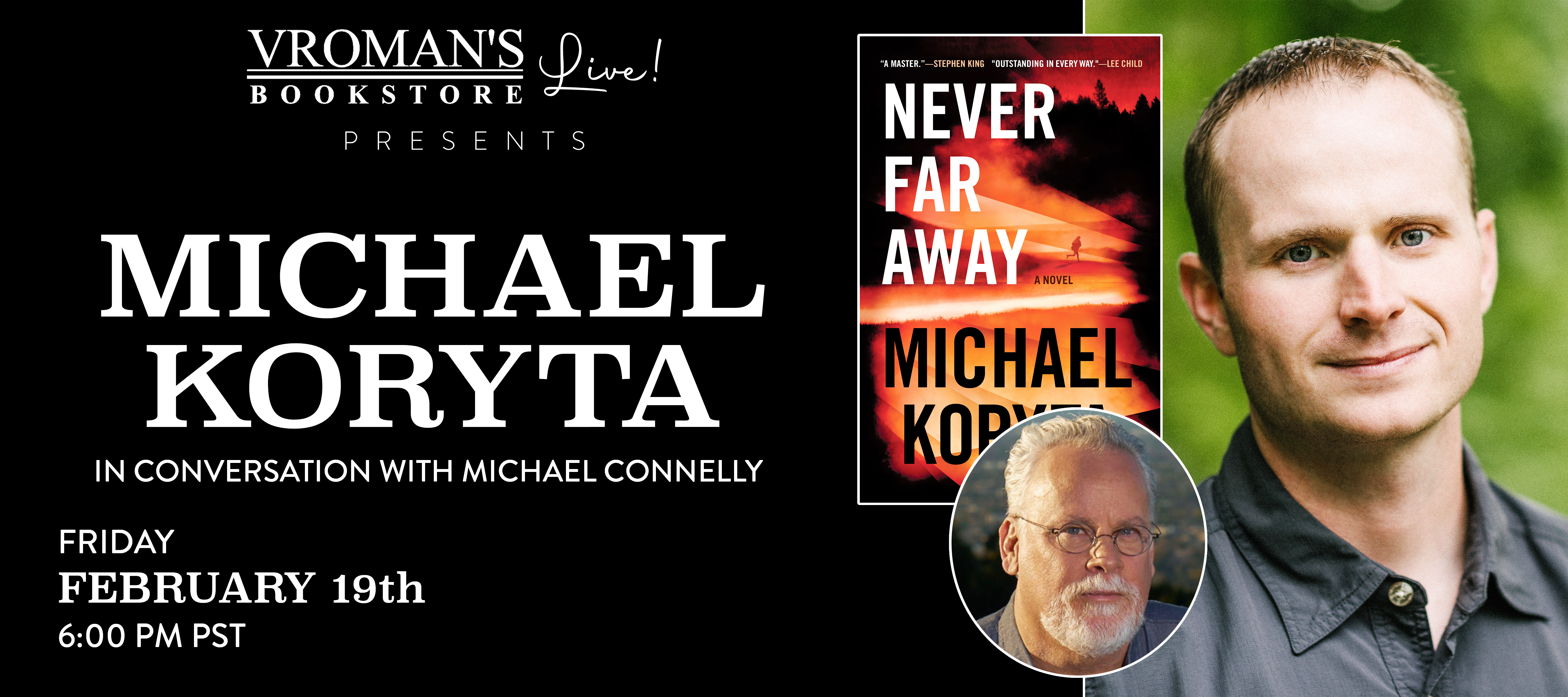 Michael Koryta in conversation with Michael Connelly on Friday February 19th at 6pm PST