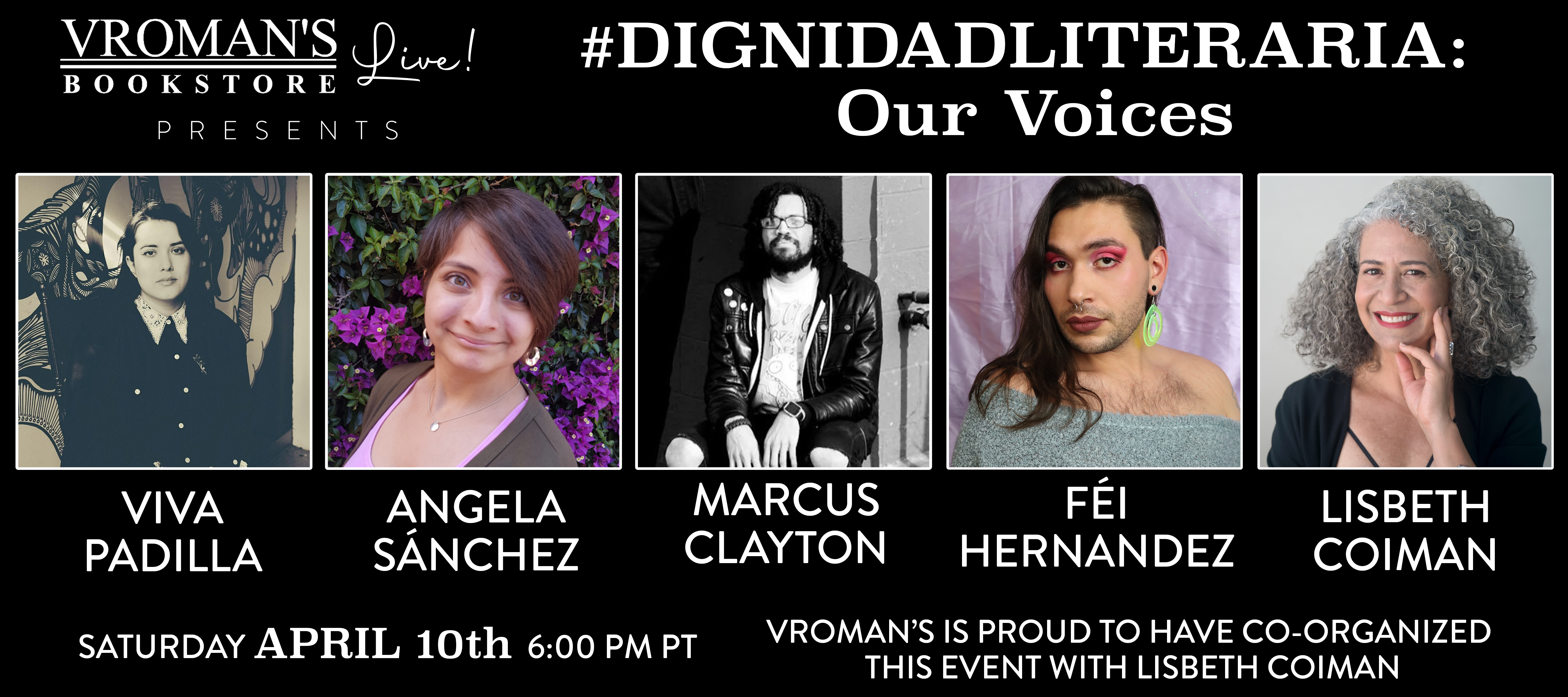 #DignidadLiteraria: Our Voices Panel featuring Viva Padilla, Angela Sanchez, Marcus Clayton, Fei Hernandez, and Lisbeth Coiman on Saturday April 10th at 6pm