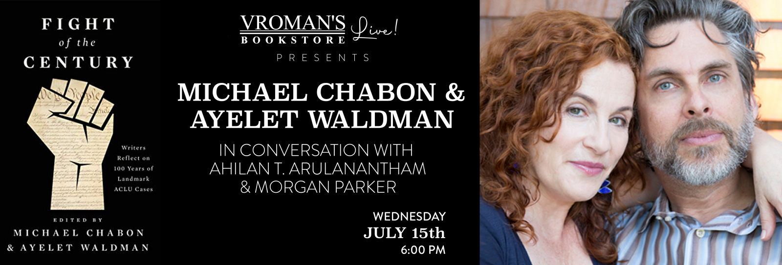 Vroman's Live presents Michael Chabon and Ayelet Waldman, in conversation with Ahilan T. Arulanantham and Morgan Parker on Wednesday July 15th at 6pm
