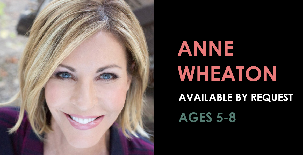Anne Wheaton available by request - Ages 5 to 8
