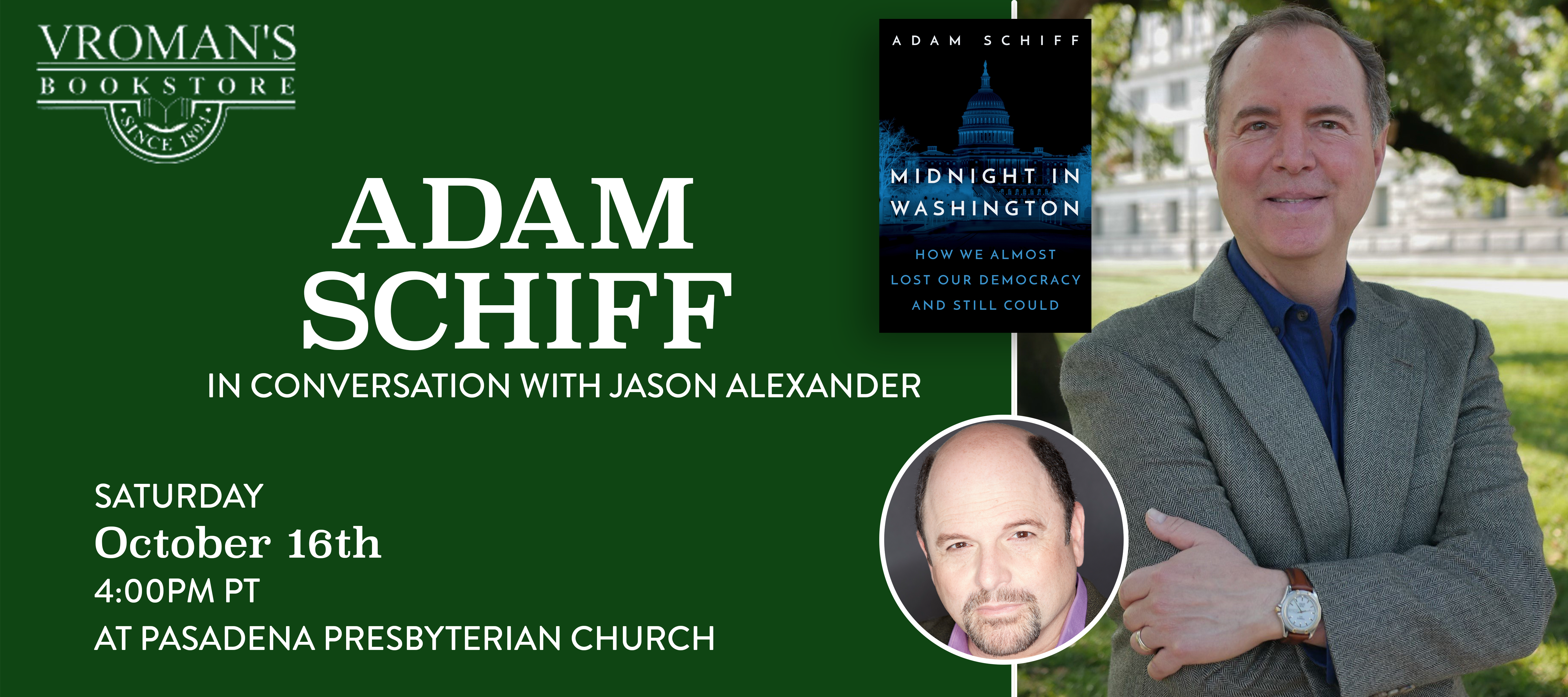 Image of green banner with details for event on Saturday, October 16, 4pm  Vroman's presents Congressman Adam Schiff, in conversation with Jason Alexander, discussing Midnight in Washington: How We Almost Lost Our Democracy and Still Could