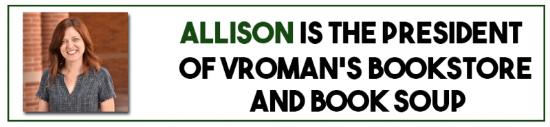 Allison is the president of Vroman's and Book Soup