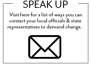 Visit here for a list of ways you can contact your local officials and state representatives to demand change