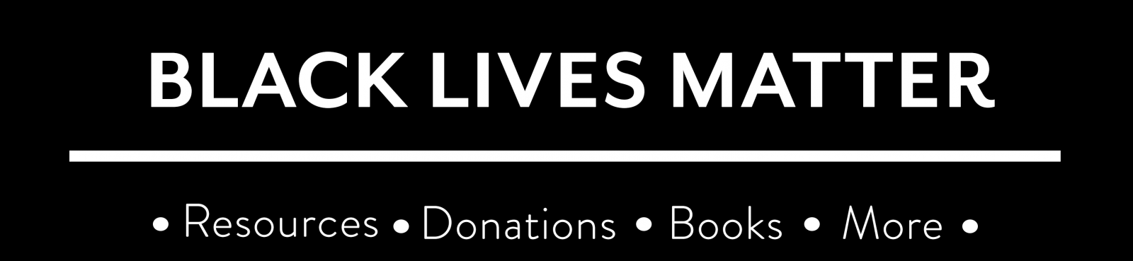 Black Lives Still Matter. Resources, Donations, Books and more.