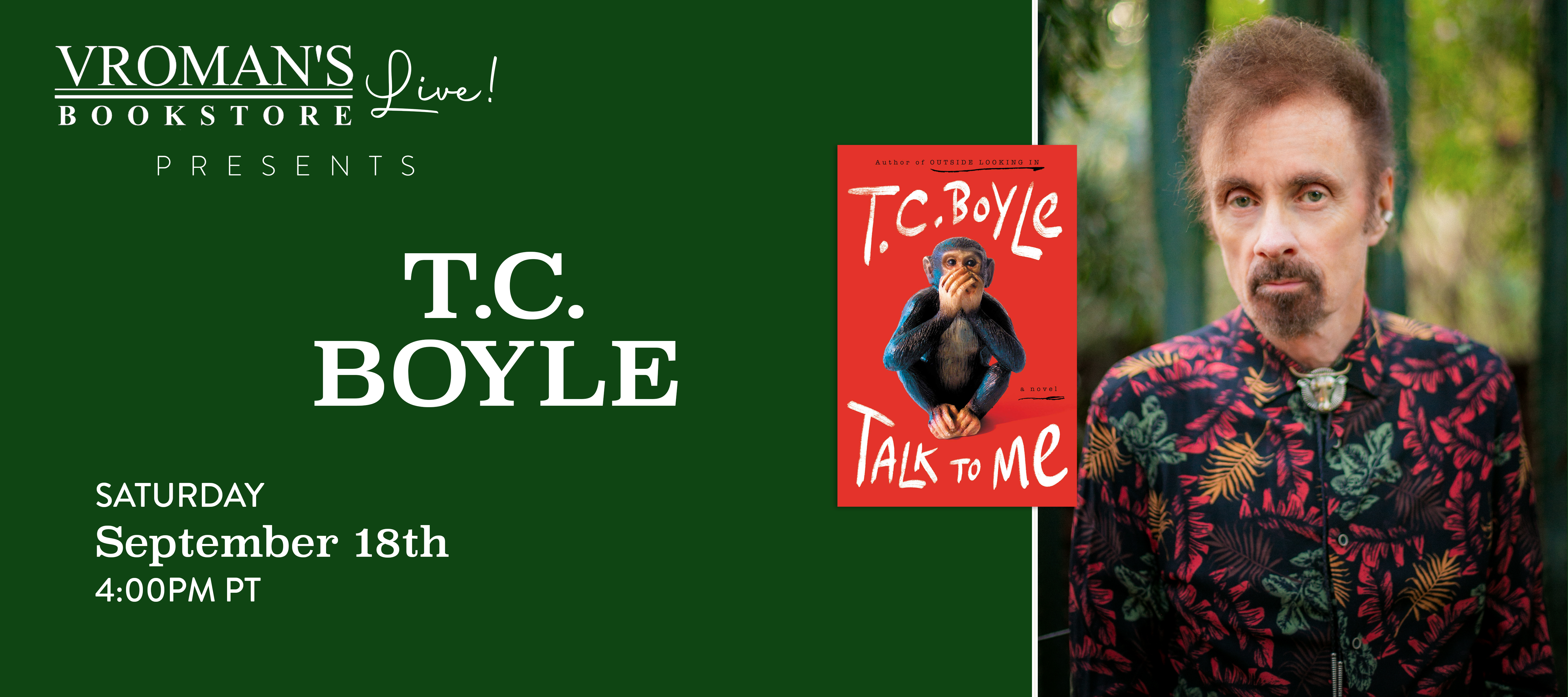 Image of green banner with details for event on Saturday, September 18, 4pm  T.C. Boyle discusses Talk to Me