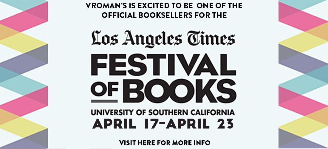 Vroman's is excited to be one of the official bookseller for the Los Angeles Times Festival of Books. Visit here for more info.