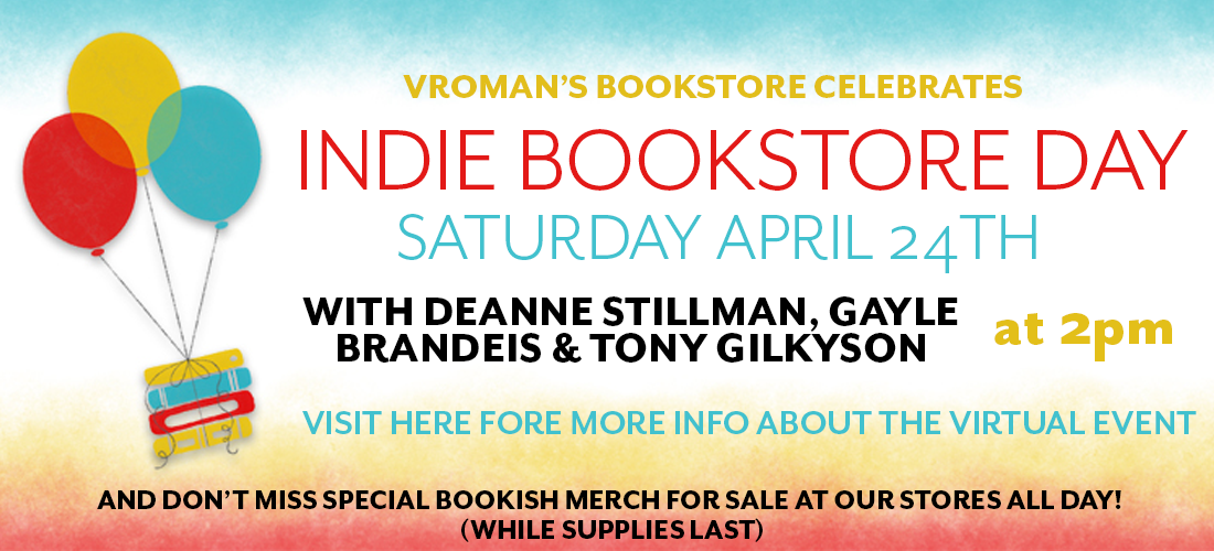 Vroman's celebrates Independent Bookstore Day with Deanne Stillman, Gayle Brandeis, and singer-songwriter, Tony Gilkyson on Saturday April 24th at 2pm