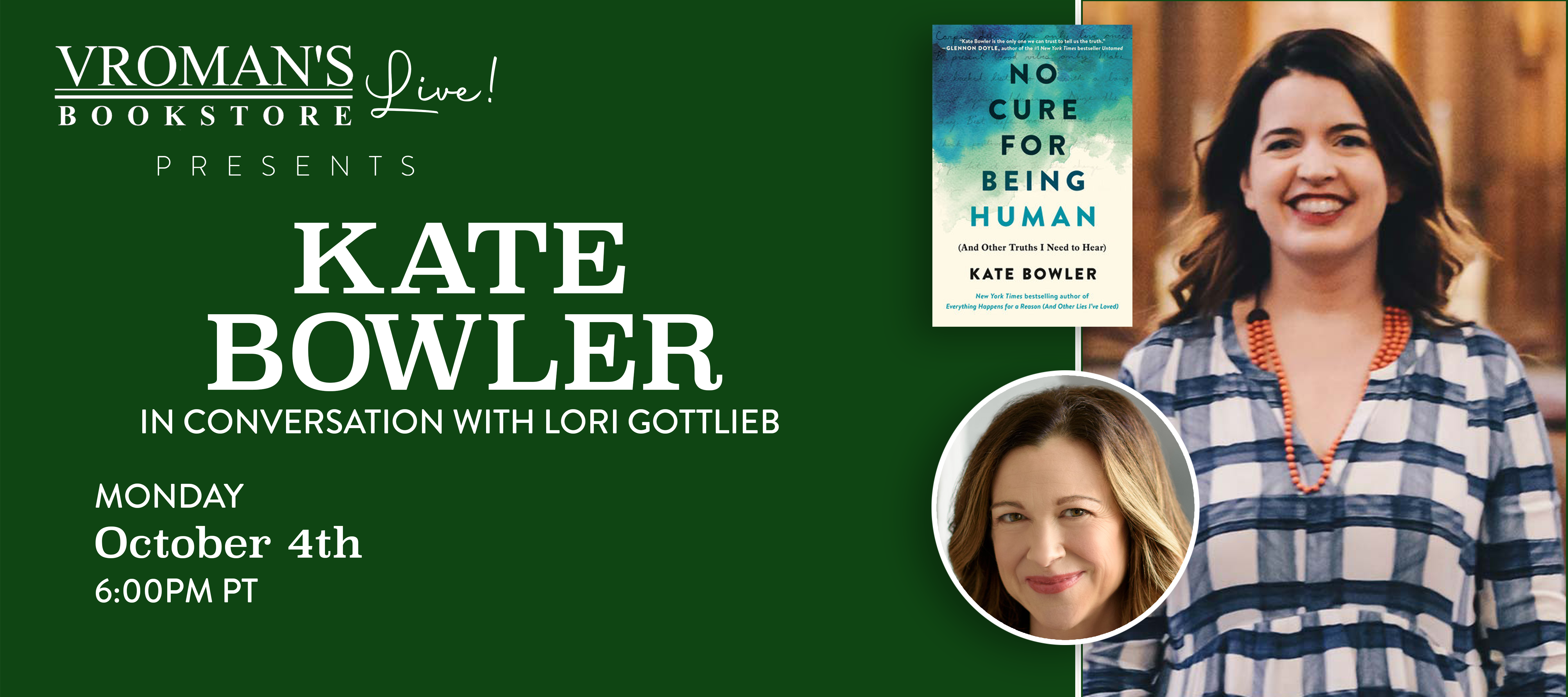 Image of green banner with details event on Monday, October 4, 6pm  Kate Bowler, in conversation with Lori Gottlieb, discusses No Cure for Being Human: (And Other Truths I Need to Hear)