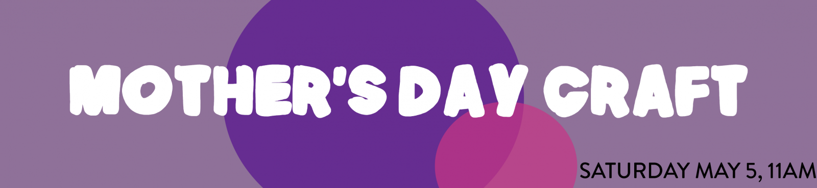 Kids Craft: Mother's Day, Saturday May 5th at 11am