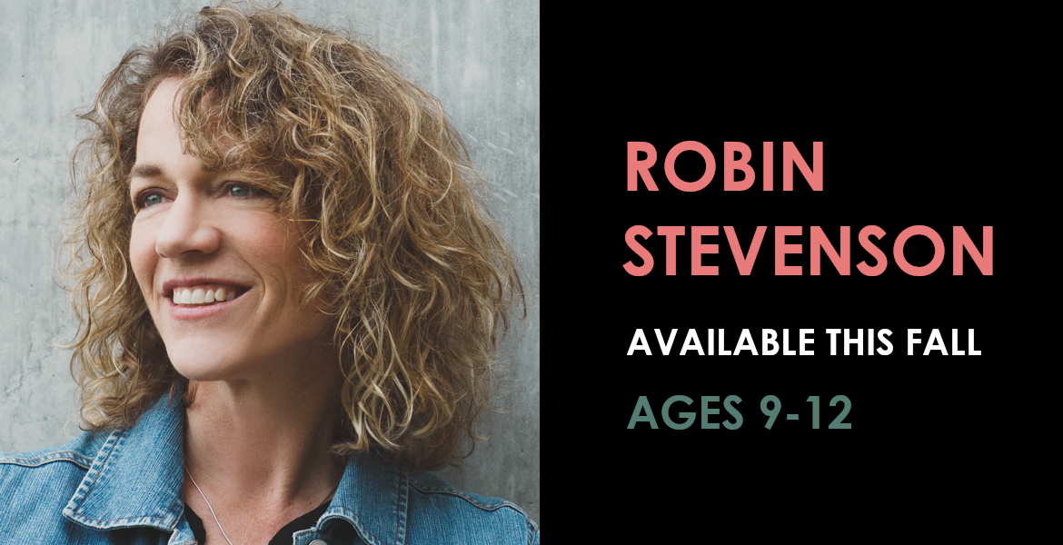 Robin Stevenson available this Fall - Ages 9 to 12