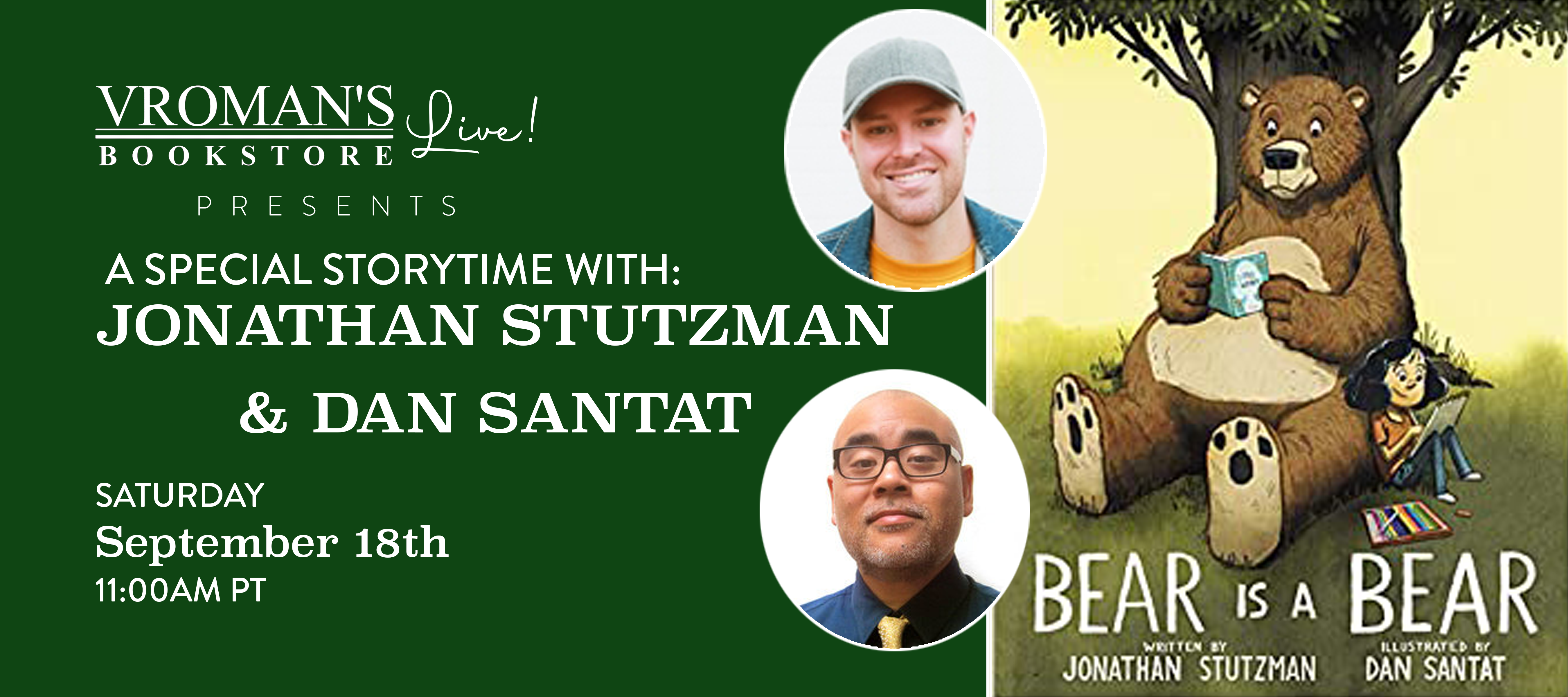 Image of green banner with details for Vroman's Live Presents a Special Story Time with Jonathan Stutzman & Dan Santat presenting Bear is a Bear on Saturday September 18th at 11:00am