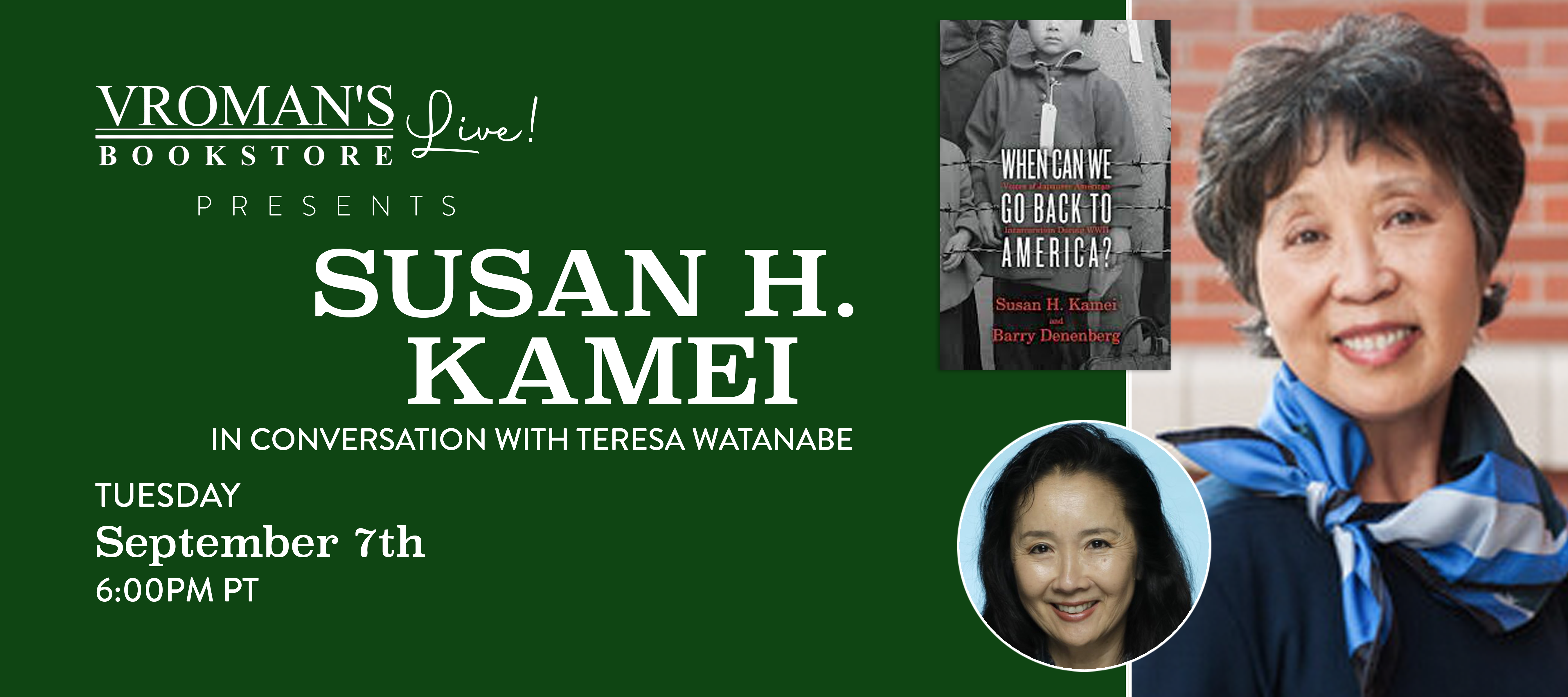 Image of green banner with Susan H. Kamei, in conversation with Teresa Watanabe, discusses When Can We Go Back to America? Voices of Japanese American Incarceration During WWII on Tuesday September 7th, 6:00pm PST