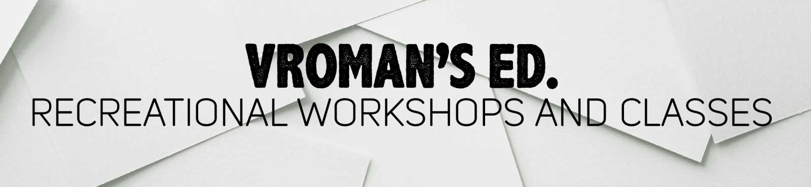 Vroman's Ed Recreational Workshops and Classes