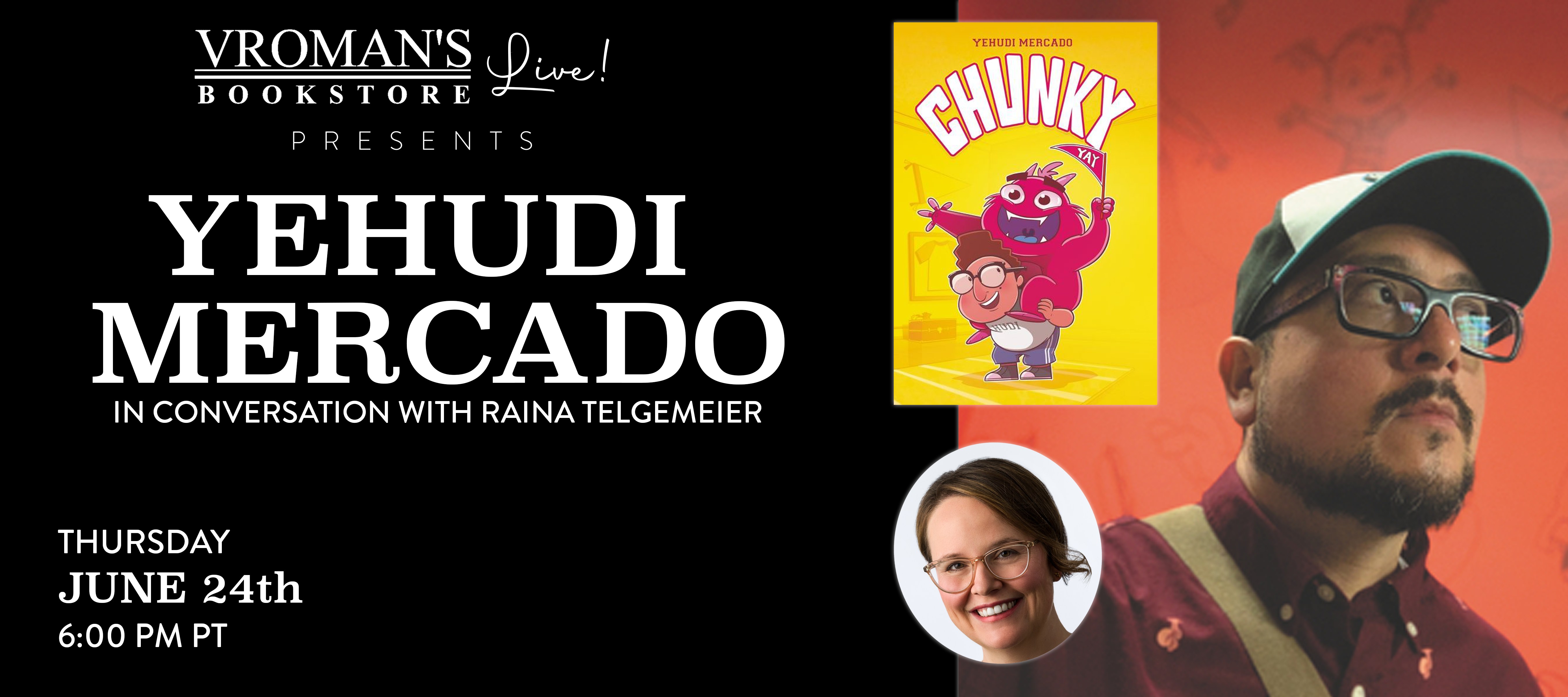 Vroman's Live -  Yehudi Mercado, in conversation with Raina Telgemeier, discusses Chunky on June 24th at 6pm on Crowdcast