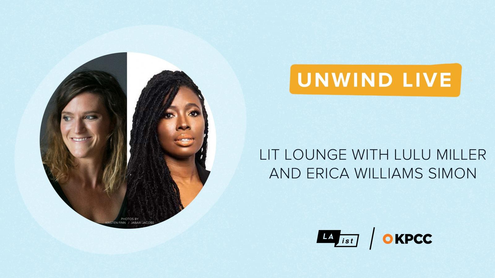 KPCC Presents Unwind Live: Lulu Miller and Erica Williams Simon on Wednesday April 22nd at 4pm