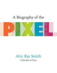 A Biography of the Pixel Book Cover