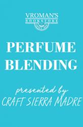 Prefume Blending, presented by Craft Sierra Madre