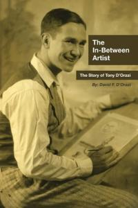 The In-Between Artist: The Story of Tony D'Orazi Book Cover