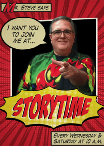 Story Time With Mr. Steve, Wednesdays and Saturdays at 10am