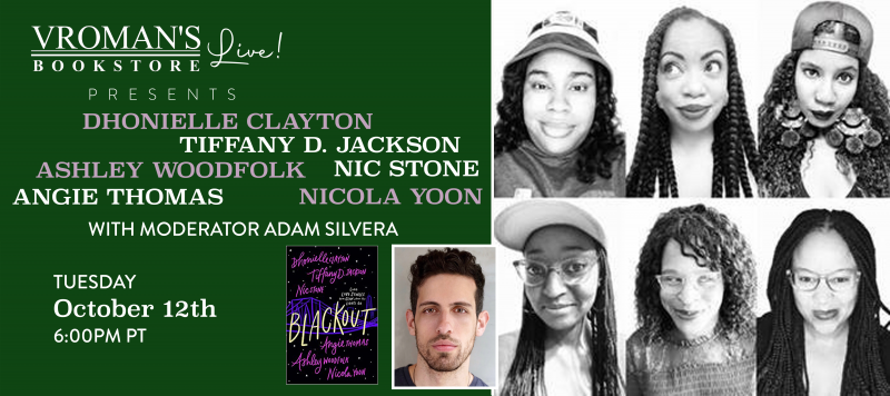 Image of green banner with details for event on Tuesday, October 12, 6pm  Dhonielle Clayton, Tiffany D. Jackson, Nice Stone, Angie Thomas, Ashley Woodfolk, and Nicola Yoon discuss Blackout  With moderator Adam Silvera!