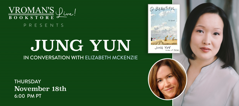 Image of green banner with details for event on Thursday, November 18, 6pm  Jung Yun, in conversation with Elizabeth McKenzie, discussesO Beautiful
