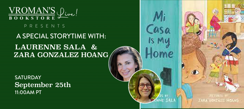 Image of green banner with details for event on Saturday, September 25, 11am  Vroman's Live Presents a Special Story Time with Laurenne Sala and Zara González Hoang presenting Mi Casa Is My Home