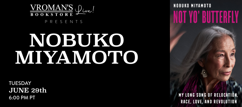 Vroman's Live - Nobuko Miyamoto discusses Not Yo' Butterfly: My Long Song of Relocation, Race, Love, and Revolution on June 29th at 6pm on Crowdcast