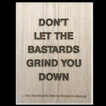 Dont Let The Bastards Grind You Down wooden print