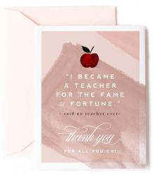 """Image of an apple with the words """"I Became a Teacher for the Fame and Fortune"""" - said no teacher ever"""